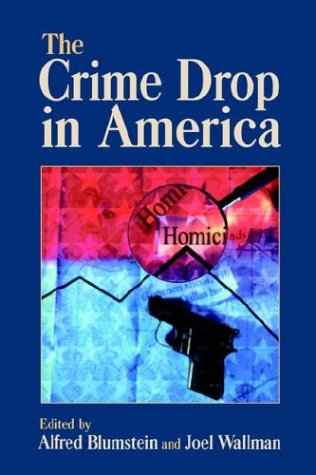 The Crime Drop in America (Cambridge Studies in Criminology)