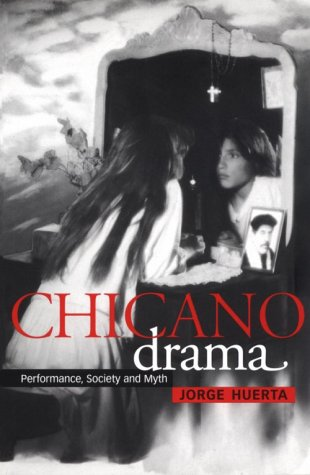 Chicano Drama: Performance, Society and Myth (Cambridge Studies in American Theatre and Drama)