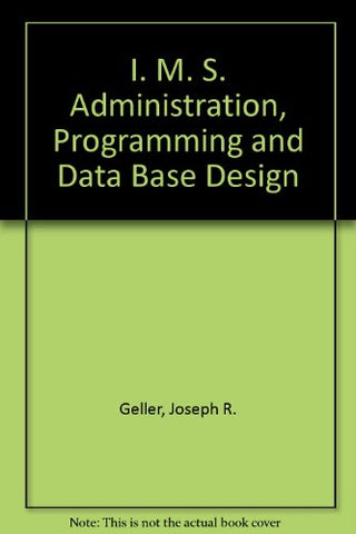 IMS Administration, Programming, and Data Base Design
