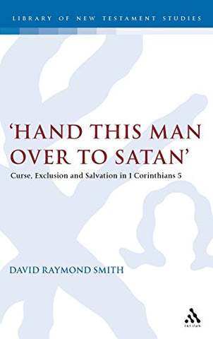 'Hand this man over to Satan': Curse, Exclusion and Salvation in 1 Corinthians 5 (The Library of New Testament Studies)