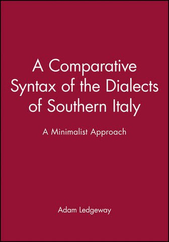 A Comparative Syntax of the Dialects of Southern Italy: A Minimalist Approach (Publications of the Philological Society)
