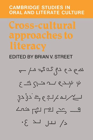 Cross-Cultural Approaches to Literacy (Cambridge Studies in Oral and Literate Culture)