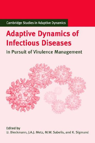 Adaptive Dynamics of Infectious Diseases: In Pursuit of Virulence Management (Cambridge Studies in Adaptive Dynamics)