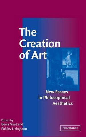 The Creation of Art: New Essays in Philosophical Aesthetics
