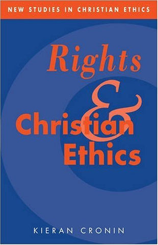 Rights and Christian Ethics (New Studies in Christian Ethics)