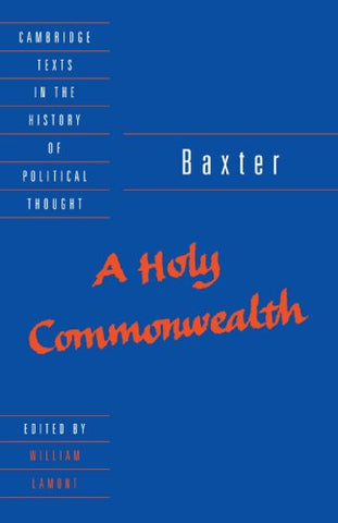 Baxter: A Holy Commonwealth (Cambridge Texts in the History of Political Thought)