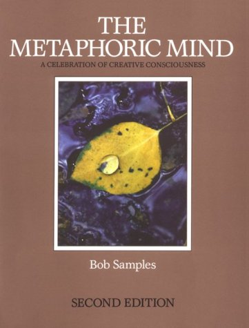 The Metaphoric Mind: A Celebration of Creative Consciousness
