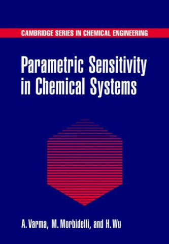 Parametric Sensitivity in Chemical Systems (Cambridge Series in Chemical Engineering)