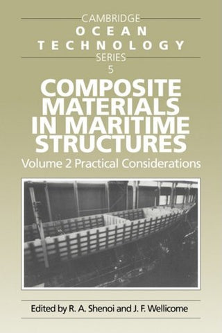 Composite Materials in Maritime Structures: Volume 2, Practical Considerations (Cambridge Ocean Technology Series)
