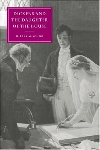 Dickens and the Daughter of the House (Cambridge Studies in Nineteenth-Century Literature and Culture)