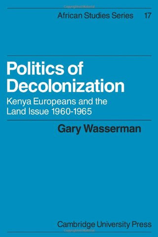 Politics of Decolonization: Kenya Europeans and the Land Issue 1960-1965 (African Studies)