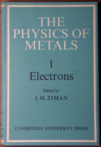 The Physics of Metals, Volume 1: Electrons (v. 1)
