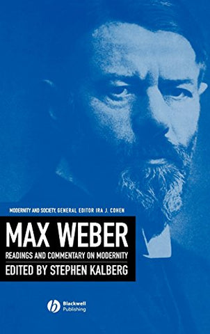 Max Weber: Readings And Commentary On Modernity (Modernity and Society)