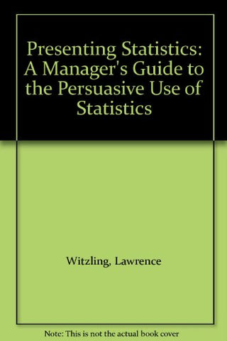 Presenting Statistics: A Manager's Guide to the Persuasive Use of Statistics