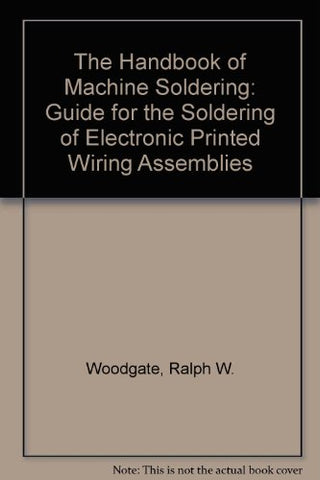 The Handbook of Machine Soldering: A Guide for the Soldering of Electronic Printed Wiring Assemblies
