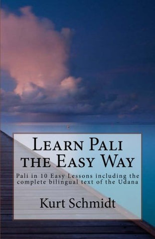 Learn Pali the Easy Way: Pali in 10 Easy Lessons including the complete bilingual text of the Udana (Volume 1)