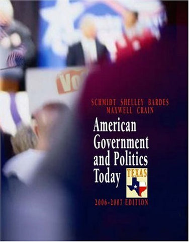 American Government and Politics Today - Texas Edition, 2006-2007 (Available Titles CengageNOW)