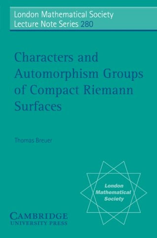 Characters and Automorphism Groups of Compact Riemann Surfaces (London Mathematical Society Lecture Note Series)