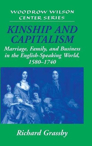 Kinship and Capitalism: Marriage, Family, and Business in the English-Speaking World, 1580-1740 (Woodrow Wilson Center Press)