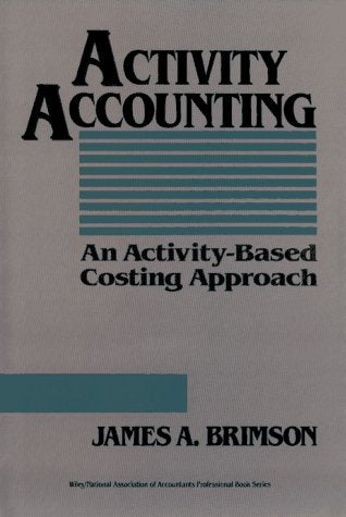 Activity Accounting: An Activity-Based Costing Approach (Wiley/Institute of Management Accountants Professional Book Series)