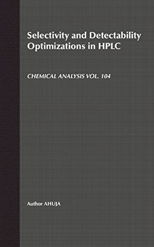 Selectivity and Detectability Optimizations in HPLC (Chemical Analysis: A Series of Monographs on Analytical Chemistry and Its Applications)