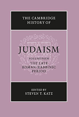The Cambridge History of Judaism, Vol. 4: The Late Roman-Rabbinic Period