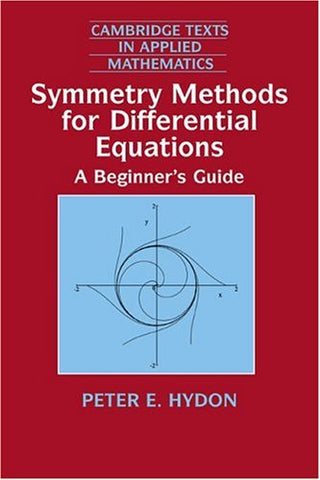Symmetry Methods for Differential Equations: A Beginner's Guide (Cambridge Texts in Applied Mathematics)