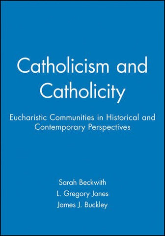 Catholicism and Catholicity: Eucharistic Communities in Historical and Contemporary Perspectives (Directions in Modern Theology)
