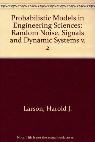 Probabilistic Models in Engineering Sciences. Volume II: Random Noise, Signals and Dynamic Systems (Volume 2)