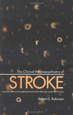 The Clinical Neuropsychiatry of Stroke: Cognitive, Behavioral and Emotional Disorders following Vascular Brain Injury