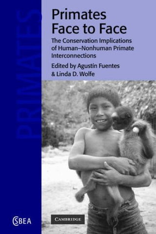 Primates Face to Face: The Conservation Implications of Human-nonhuman Primate Interconnections (Cambridge Studies in Biological and Evolutionary Anthropology)