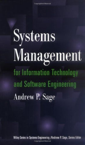 Systems Management for Information Technology and Software Engineering (Wiley Series in Systems Engineering and Management)