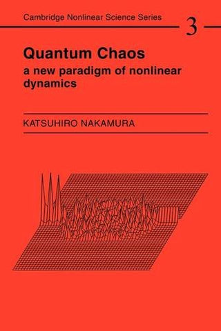 Quantum Chaos: A New Paradigm of Nonlinear Dynamics (Cambridge Nonlinear Science Series)