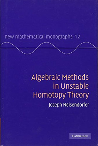 Algebraic Methods in Unstable Homotopy Theory (New Mathematical Monographs)
