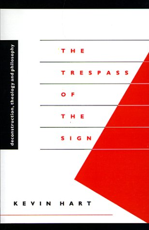 The Trespass of the Sign: Deconstruction, Theology and Philosophy