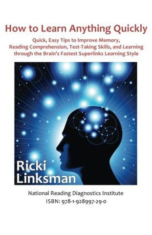 How to Learn Anything Quickly: Quick, Easy Tips to Improve Memory, Reading Comprehension, Test-Taking Skills, and Learning through the Brain's Fastest Learning Style