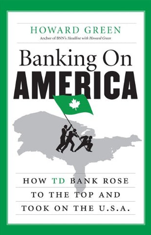 Banking On America: How Td Bank Rose To The Top And Took On The U