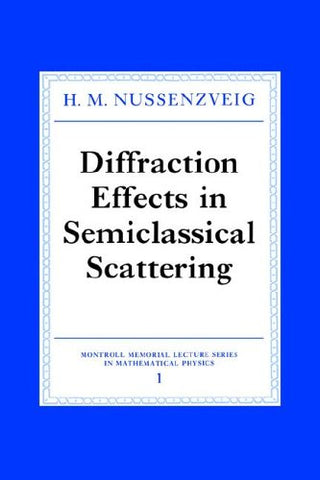 Diffraction Effects in Semiclassical Scattering (Montroll Memorial Lecture Series in Mathematical Physics)