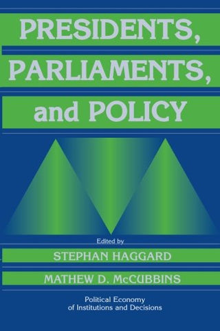 Presidents, Parliaments, and Policy (Political Economy of Institutions and Decisions)