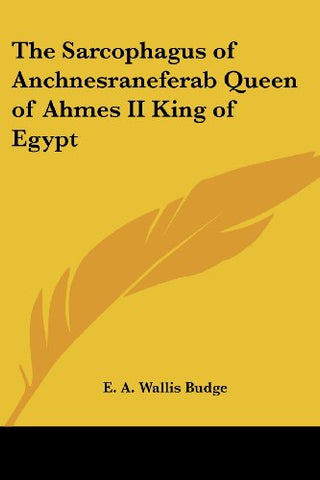 The Sarcophagus of Anchnesraneferab Queen of Ahmes II King of Egypt