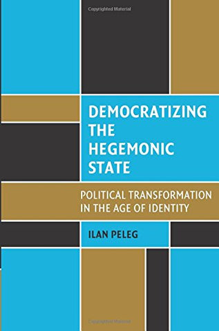 Democratizing the Hegemonic State: Political Transformation in the Age of Identity