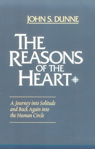 The Reasons of the Heart: A Journey into Solitude and Back Again into the Human Circle