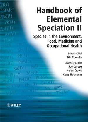 Handbook of Elemental Speciation II: Species in the Environment, Food, Medicine and Occupational Health