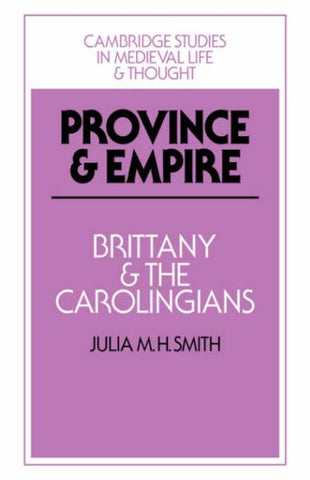 Province and Empire: Brittany and the Carolingians (Cambridge Studies in Medieval Life and Thought: Fourth Series)