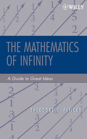 The Mathematics of Infinity: A Guide to Great Ideas (Pure and Applied Mathematics: A Wiley Series of Texts, Monographs and Tracts)