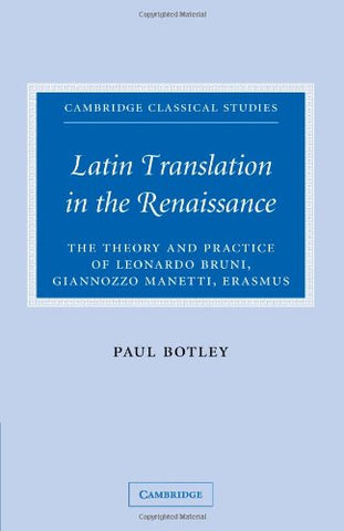 Latin Translation in the Renaissance: The Theory and Practice of Leonardo Bruni, Giannozzo Manetti and Desiderius Erasmus (Cambridge Classical Studies)