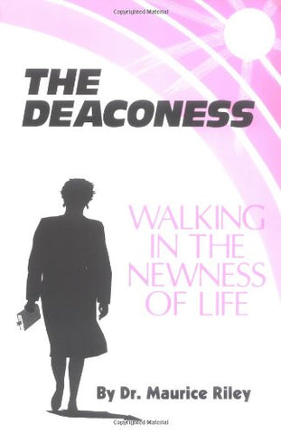 The Deaconess: Walking In The Newness Of Life