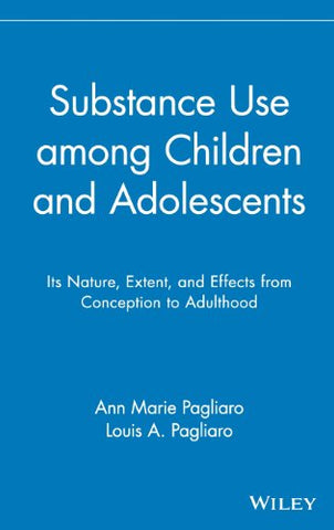 Substance Use among Children and Adolescents: Its Nature, Extent, and Effects from Conception to Adulthood (Wiley Series on Personality Processes)