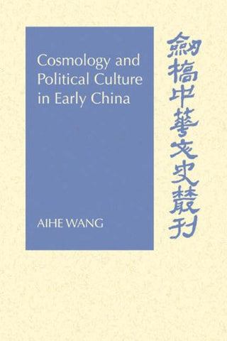 Cosmology and Political Culture in Early China (Cambridge Studies in Chinese History, Literature and Institutions)
