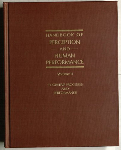 Handbook of Perception and Human Performance: Vol. II Cognitive Processes and Performance (Handbook of Perception & Human Performance) (Volume 2)